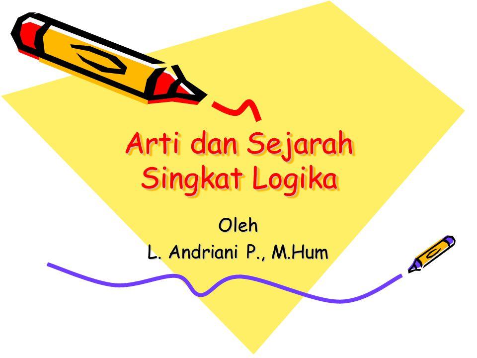 Arti kata Logika Cinta tak ada logika Jawaban tak logis Kabar itu tidak logis Apa itu logika.