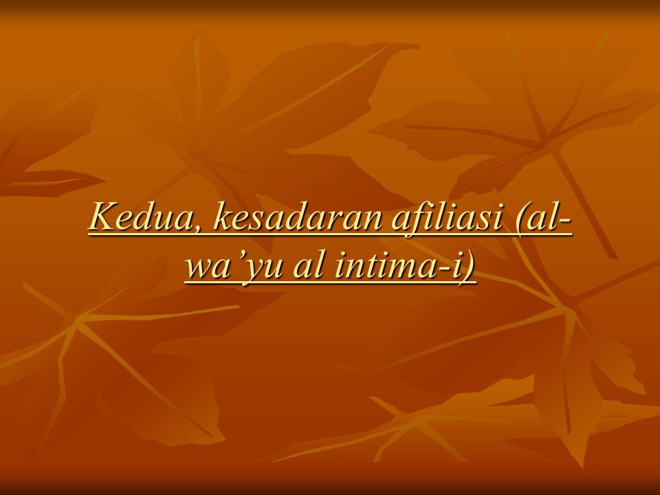 Kedua, kesadaran afiliasi (al- wa'yu al intima-i)