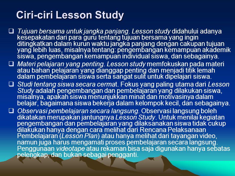 Ciri-ciri Lesson Study  Tujuan bersama untuk jangka panjang.