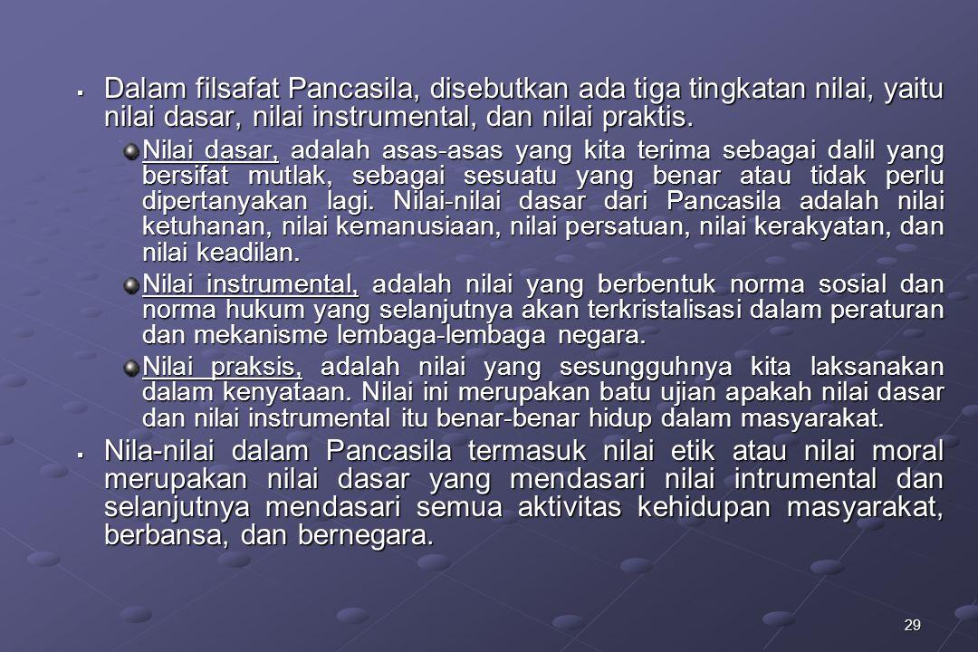 29  Dalam filsafat Pancasila, disebutkan ada tiga tingkatan nilai, yaitu nilai dasar, nilai instrumental, dan nilai praktis. Nilai dasar, adalah asas