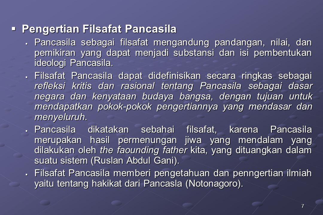 8 PANCASILA SEBAGAI SUATU SISTEM FILSAFAT  Pembahasan mengenai Pancasila sebagai sistem filsafat dapat dilakukan dengan cara deduktif dan induktif.