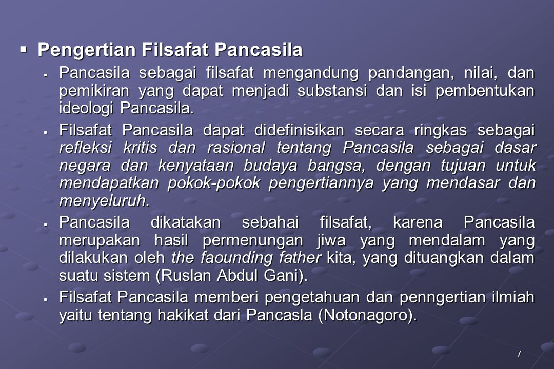 7  Pengertian Filsafat Pancasila  Pancasila sebagai filsafat mengandung pandangan, nilai, dan pemikiran yang dapat menjadi substansi dan isi pembent