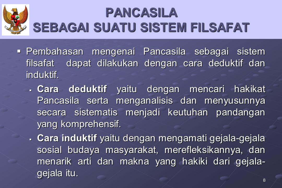 19  Pancasila sebagai suatu obyek pengetahuan pada hakikatnya meliputi masalah sumber pengetahuan dan susunan pengetahuan Pancasila.