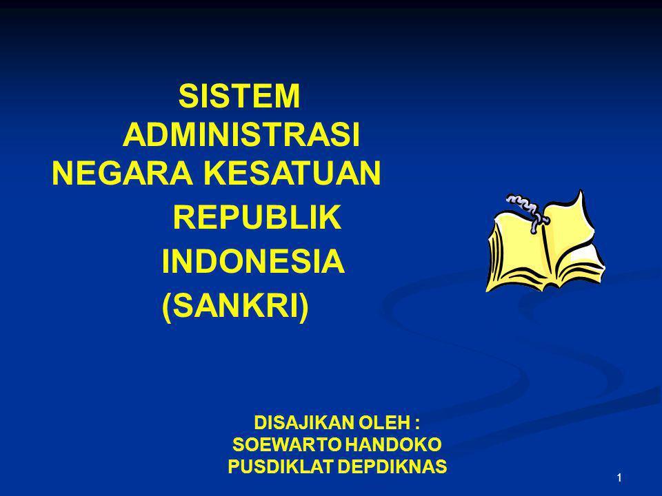1 ADMINISTRASI NEGARA KESATUAN REPUBLIK INDONESIA (SANKRI) SISTEM DISAJIKAN OLEH : SOEWARTO HANDOKO PUSDIKLAT DEPDIKNAS