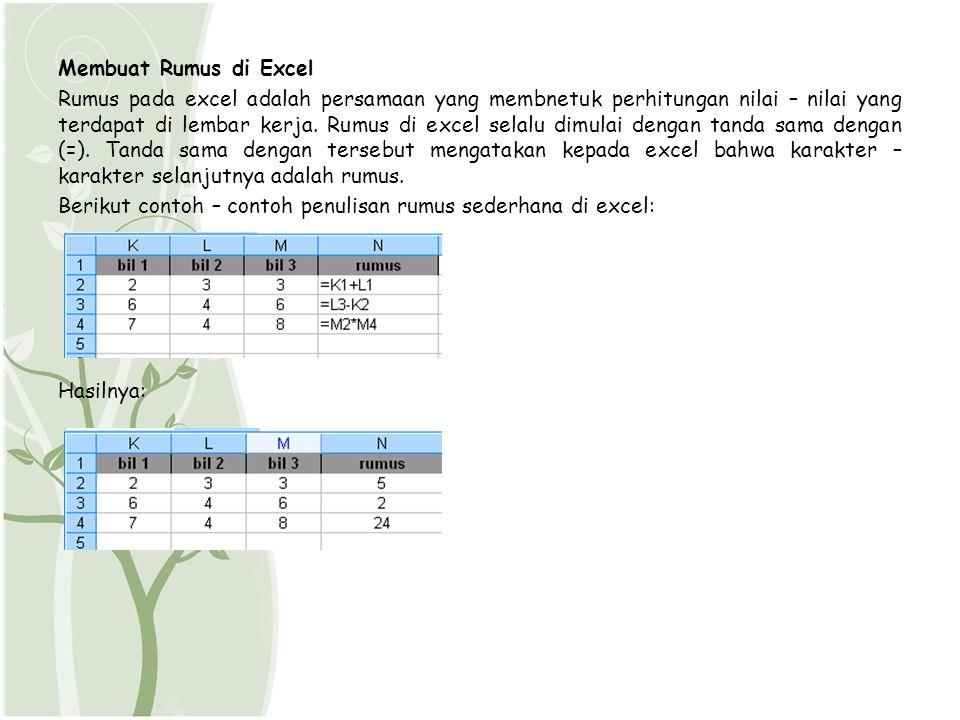 Membuat Rumus di Excel Rumus pada excel adalah persamaan yang membnetuk perhitungan nilai – nilai yang terdapat di lembar kerja. Rumus di excel selalu