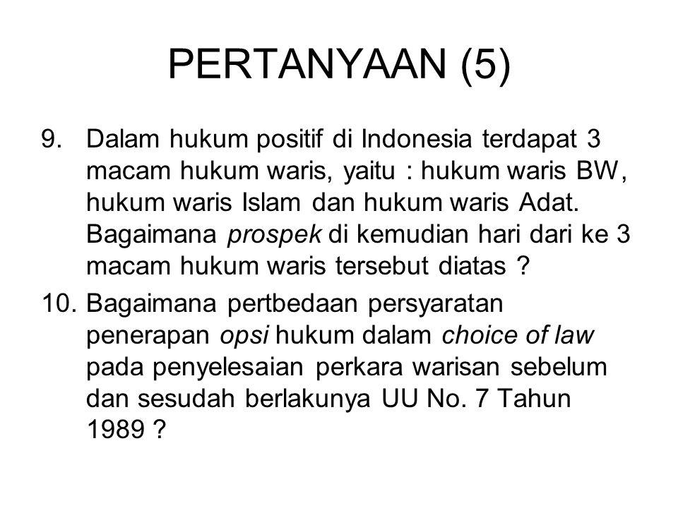 PERTANYAAN (6) 11.Dalam praktek hukum terdapat kerancuan dalam penggunaan istilah hukum sehubungan dengan berlakunya ke 3 hukum waris positif di Indonesia, mengapa bisa terjadi kerancuan tersebut .