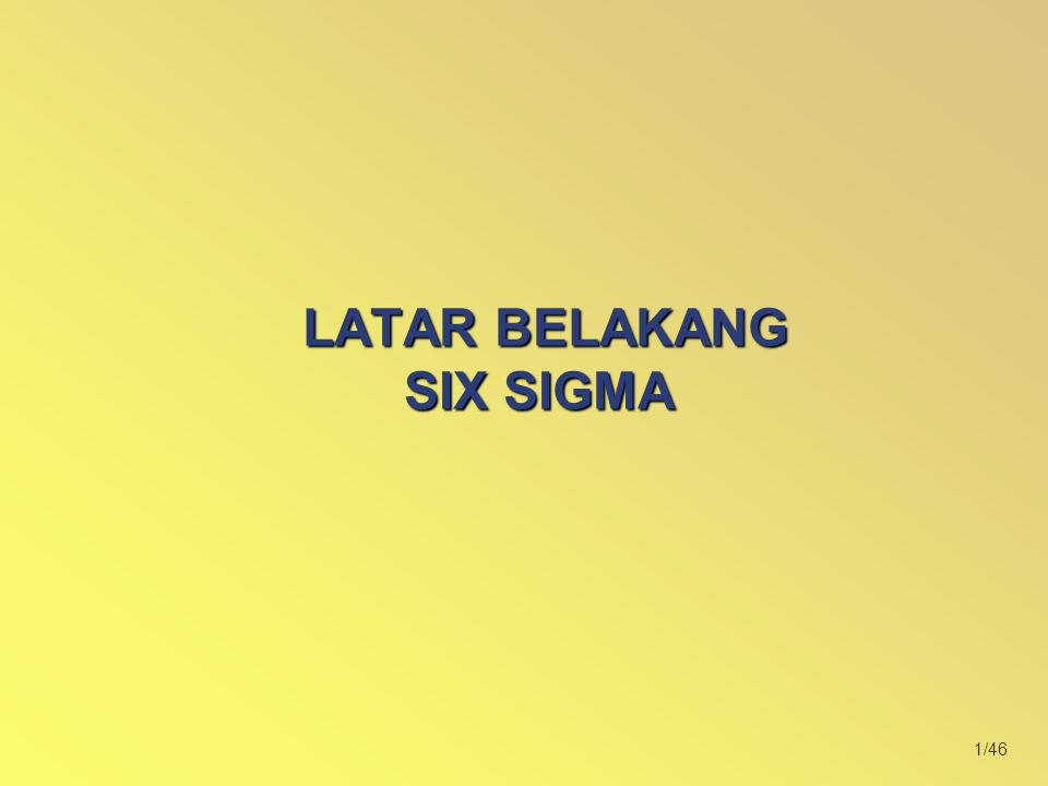 32/46 Six sigma sebagai Integrated Quality System Marketing R & DManufactureDistribution CUSTOMER Six Sigma Quality throughout the development Cycle What I want in your product is….