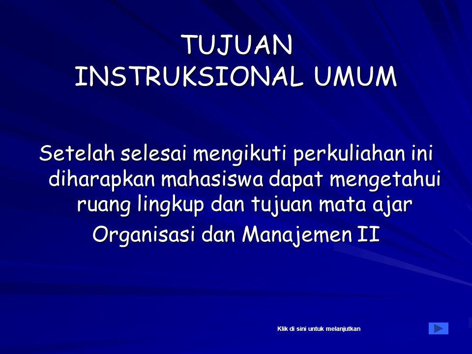 ORGANISASI MANAJEMEN II ( 2 SKS ) : Ny. Rokiah Kusumapradja Siswati, AmdPK,SKM, MKM TUJUAN INSTRUKSIONAL MATERI PERKULIAHAN Topik 1 : PENJELASAN MATA