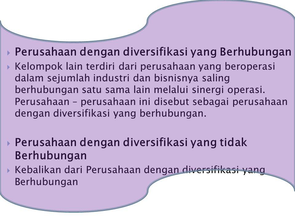  Perusahaan dengan diversifikasi yang Berhubungan  Kelompok lain terdiri dari perusahaan yang beroperasi dalam sejumlah industri dan bisnisnya saling berhubungan satu sama lain melalui sinergi operasi.