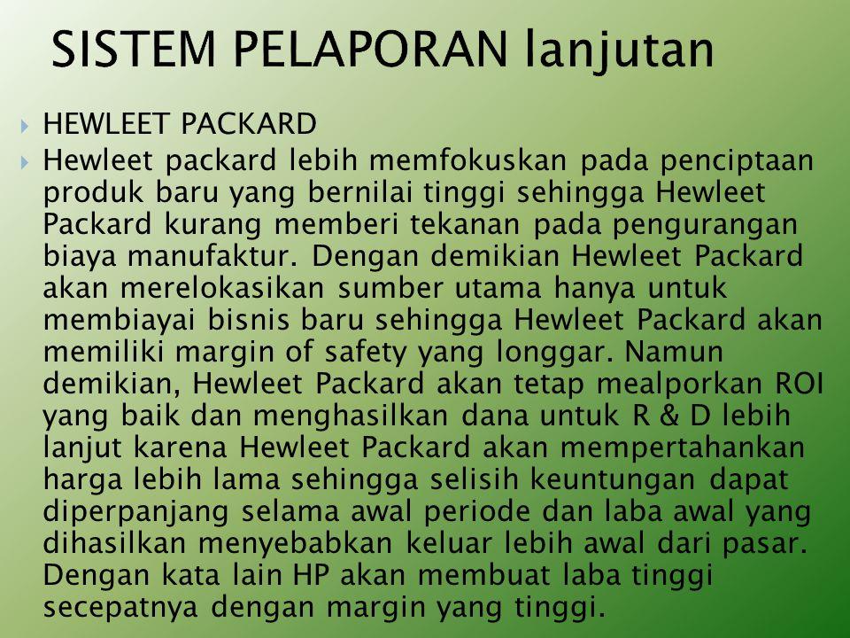  HEWLEET PACKARD  Hewleet packard lebih memfokuskan pada penciptaan produk baru yang bernilai tinggi sehingga Hewleet Packard kurang memberi tekanan pada pengurangan biaya manufaktur.
