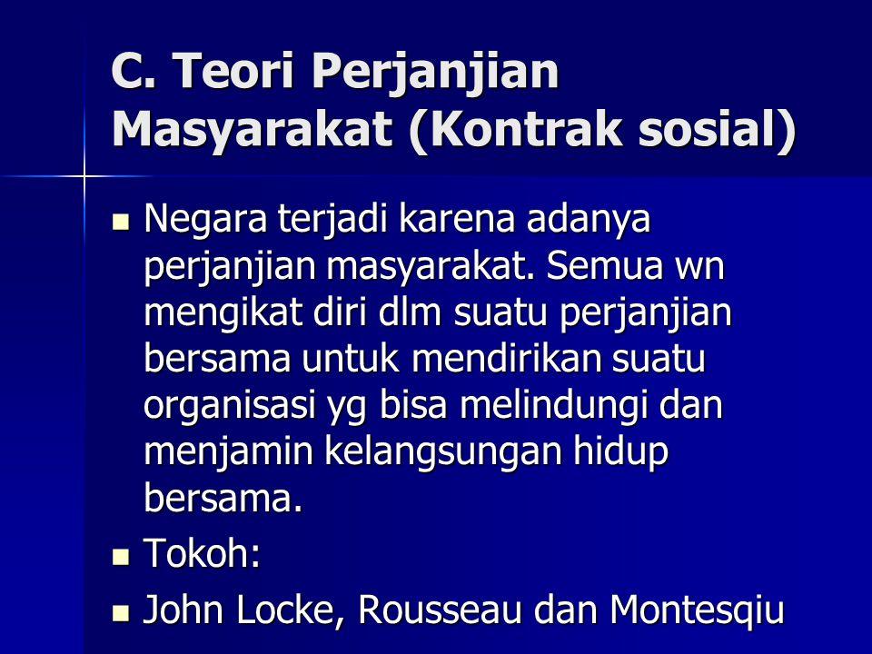 C. Teori Perjanjian Masyarakat (Kontrak sosial) Negara terjadi karena adanya perjanjian masyarakat. Semua wn mengikat diri dlm suatu perjanjian bersam