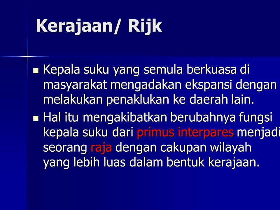 Kerajaan/ Rijk Kepala suku yang semula berkuasa di masyarakat mengadakan ekspansi dengan melakukan penaklukan ke daerah lain.