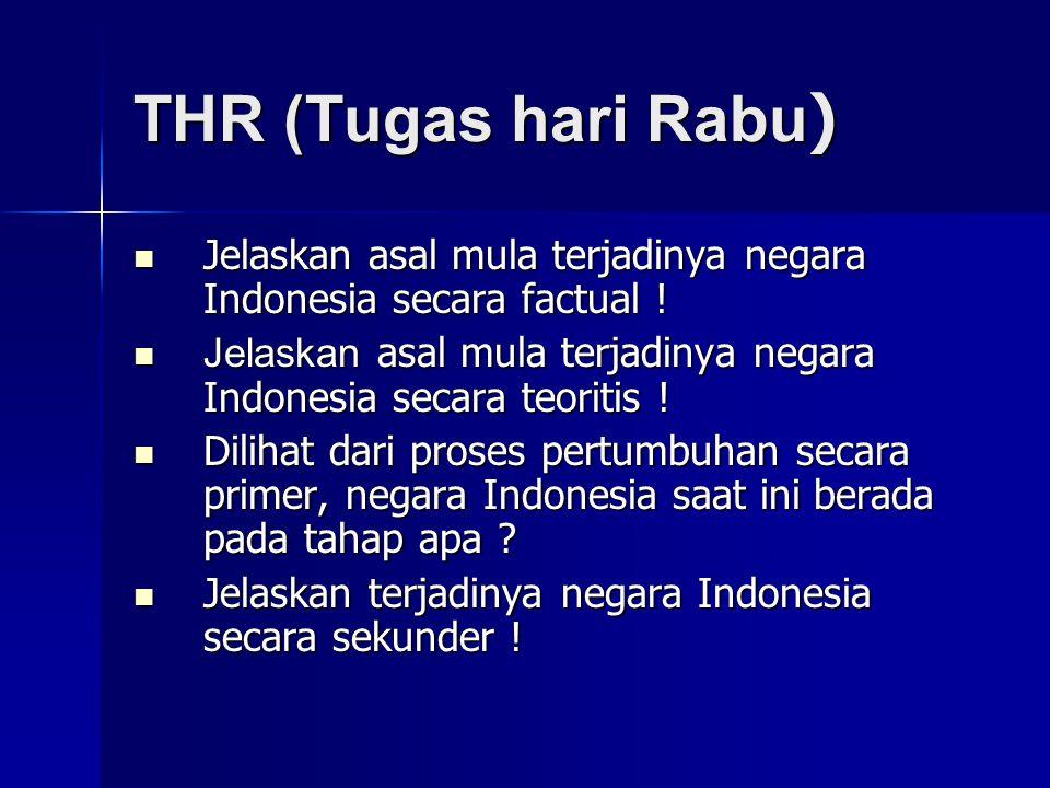 THR (Tugas hari Rabu ) Jelaskan asal mula terjadinya negara Indonesia secara factual .