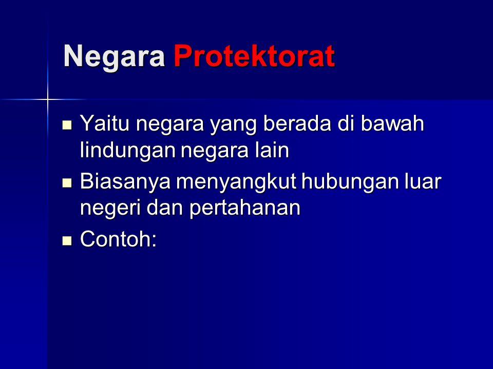 Negara Protektorat Yaitu negara yang berada di bawah lindungan negara lain Yaitu negara yang berada di bawah lindungan negara lain Biasanya menyangkut