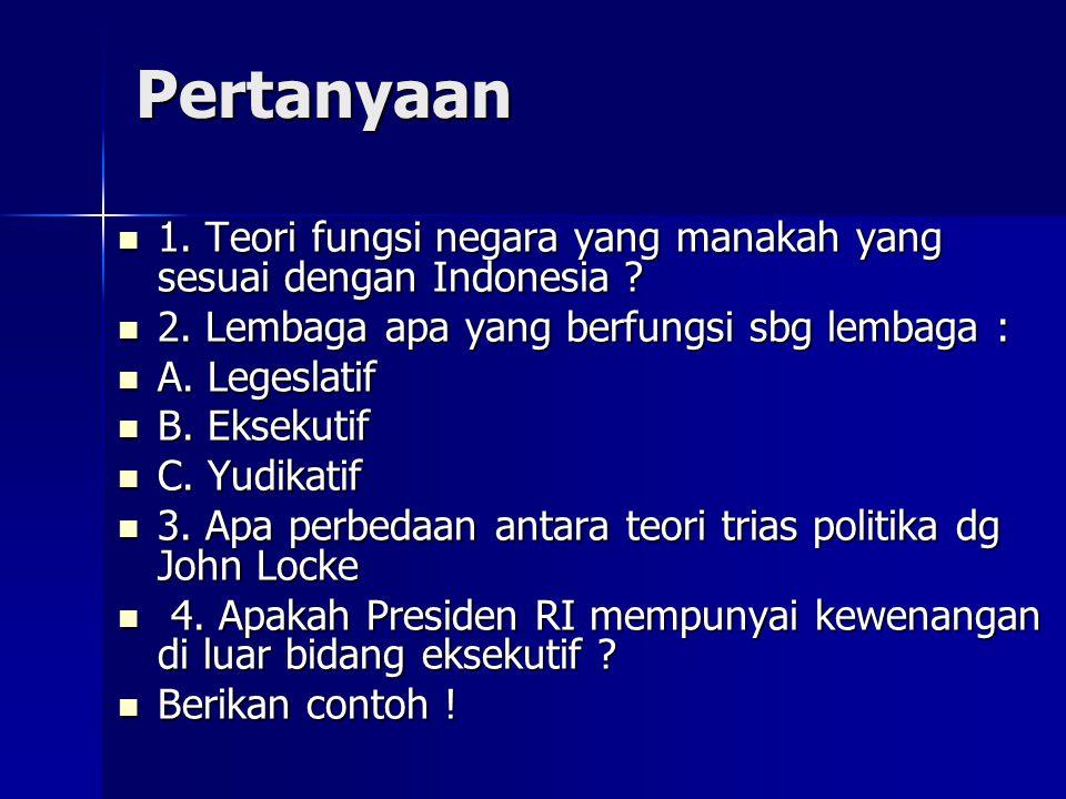 Pertanyaan 1. Teori fungsi negara yang manakah yang sesuai dengan Indonesia ? 1. Teori fungsi negara yang manakah yang sesuai dengan Indonesia ? 2. Le