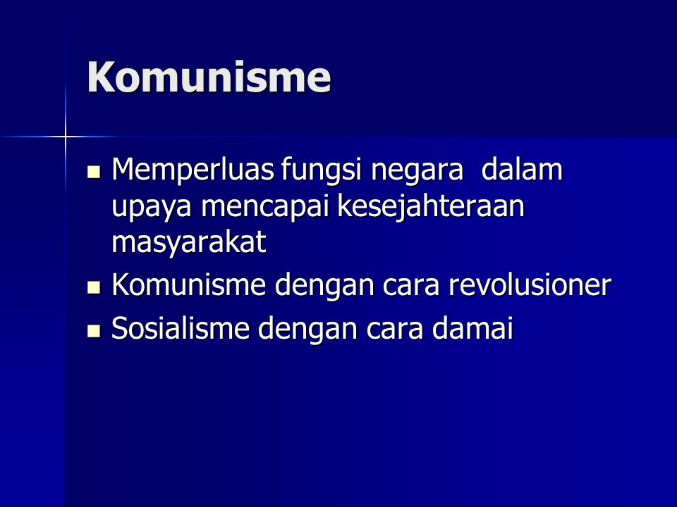 Komunisme Memperluas fungsi negara dalam upaya mencapai kesejahteraan masyarakat Memperluas fungsi negara dalam upaya mencapai kesejahteraan masyarakat Komunisme dengan cara revolusioner Komunisme dengan cara revolusioner Sosialisme dengan cara damai Sosialisme dengan cara damai