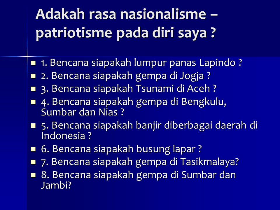 Adakah rasa nasionalisme – patriotisme pada diri saya ? 1. Bencana siapakah lumpur panas Lapindo ? 1. Bencana siapakah lumpur panas Lapindo ? 2. Benca