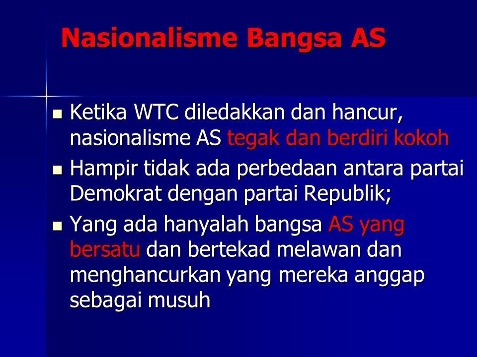Nasionalisme Bangsa AS Ketika WTC diledakkan dan hancur, nasionalisme AS tegak dan berdiri kokoh Ketika WTC diledakkan dan hancur, nasionalisme AS teg