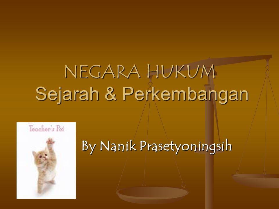 NEGARA HUKUM Sejarah & Perkembangan By Nanik Prasetyoningsih