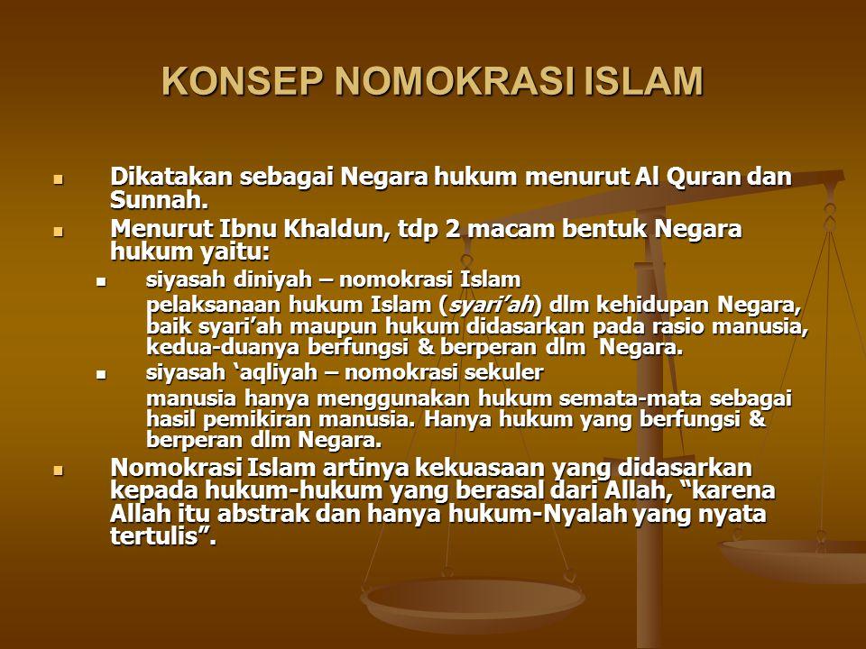 KONSEP NOMOKRASI ISLAM Dikatakan sebagai Negara hukum menurut Al Quran dan Sunnah. Dikatakan sebagai Negara hukum menurut Al Quran dan Sunnah. Menurut