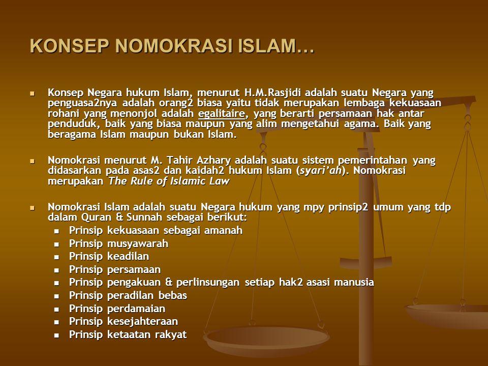 KONSEP NOMOKRASI ISLAM… Konsep Negara hukum Islam, menurut H.M.Rasjidi adalah suatu Negara yang penguasa2nya adalah orang2 biasa yaitu tidak merupakan