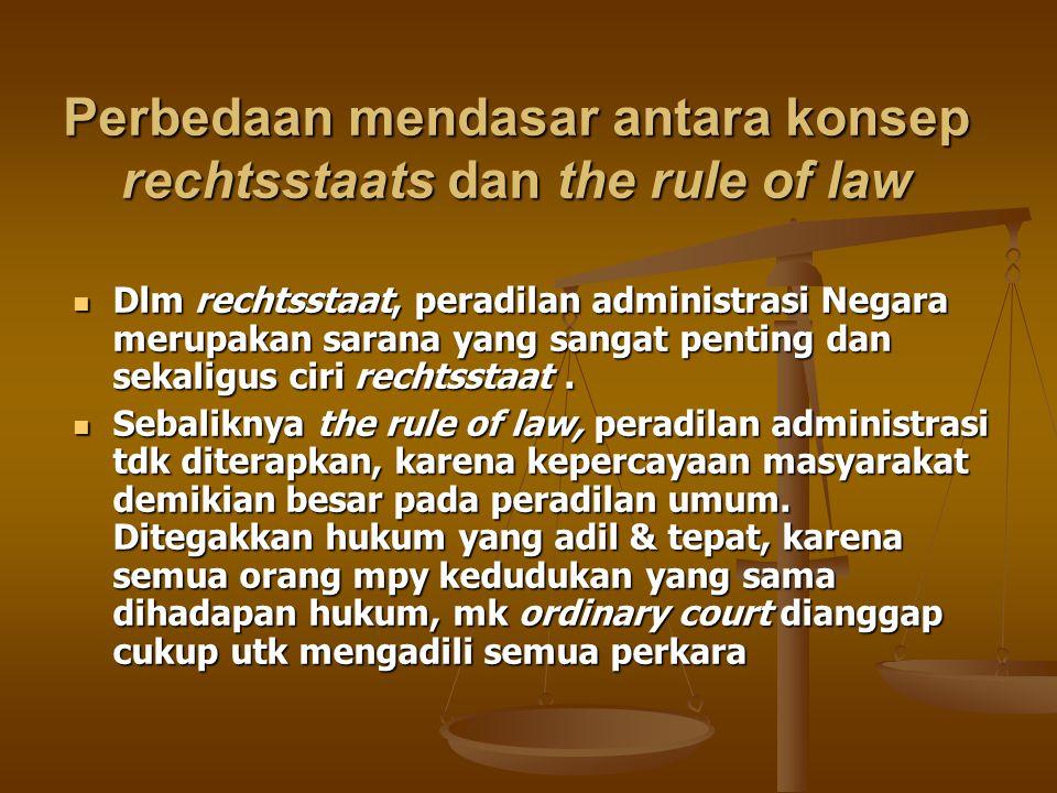 Perbedaan mendasar antara konsep rechtsstaats dan the rule of law Dlm rechtsstaat, peradilan administrasi Negara merupakan sarana yang sangat penting