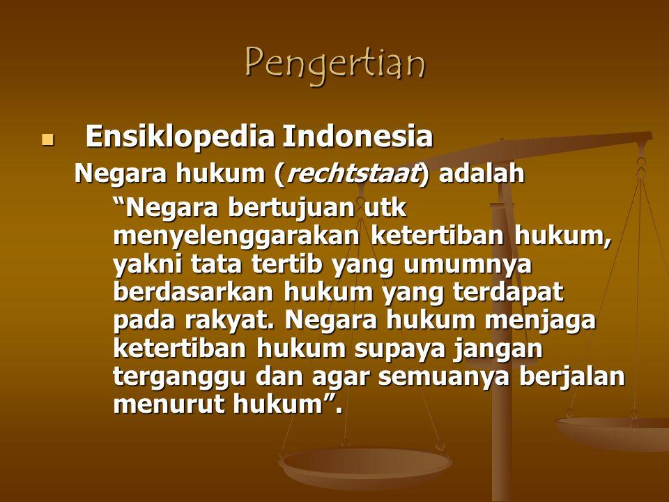 """Pengertian Ensiklopedia Indonesia Ensiklopedia Indonesia Negara hukum (rechtstaat) adalah """"Negara bertujuan utk menyelenggarakan ketertiban hukum, yak"""