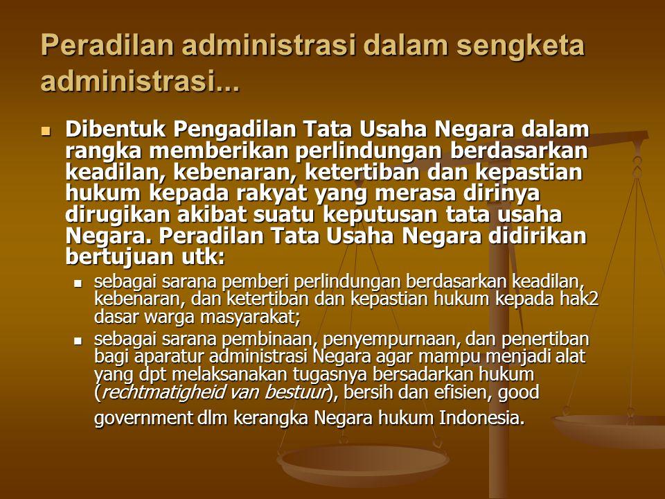 Peradilan administrasi dalam sengketa administrasi... Dibentuk Pengadilan Tata Usaha Negara dalam rangka memberikan perlindungan berdasarkan keadilan,