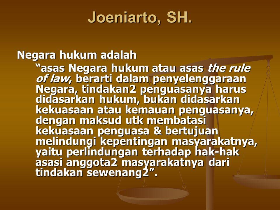 """Joeniarto, SH. Negara hukum adalah """"asas Negara hukum atau asas the rule of law, berarti dalam penyelenggaraan Negara, tindakan2 penguasanya harus did"""