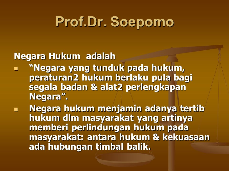 """Prof.Dr. Soepomo Negara Hukum adalah """"Negara yang tunduk pada hukum, peraturan2 hukum berlaku pula bagi segala badan & alat2 perlengkapan Negara"""". """"Ne"""
