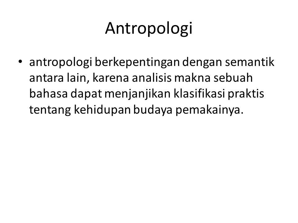 Antropologi antropologi berkepentingan dengan semantik antara lain, karena analisis makna sebuah bahasa dapat menjanjikan klasifikasi praktis tentang kehidupan budaya pemakainya.