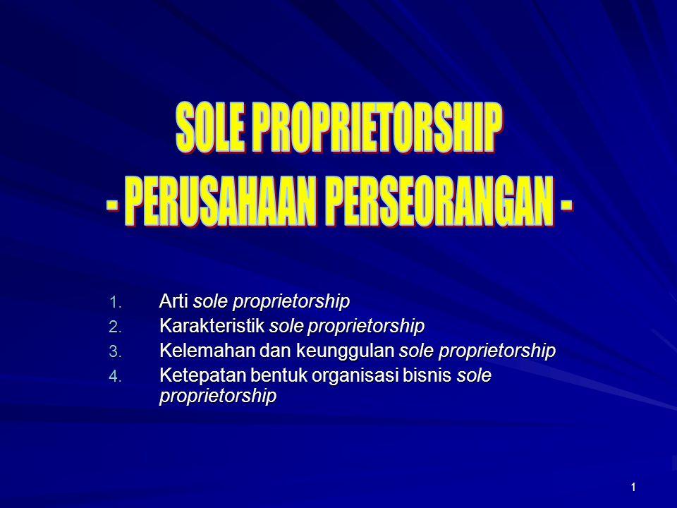 2 SOLE PROPRIETORSHIP Sole berarti tunggal dan berarti kepemilikan.