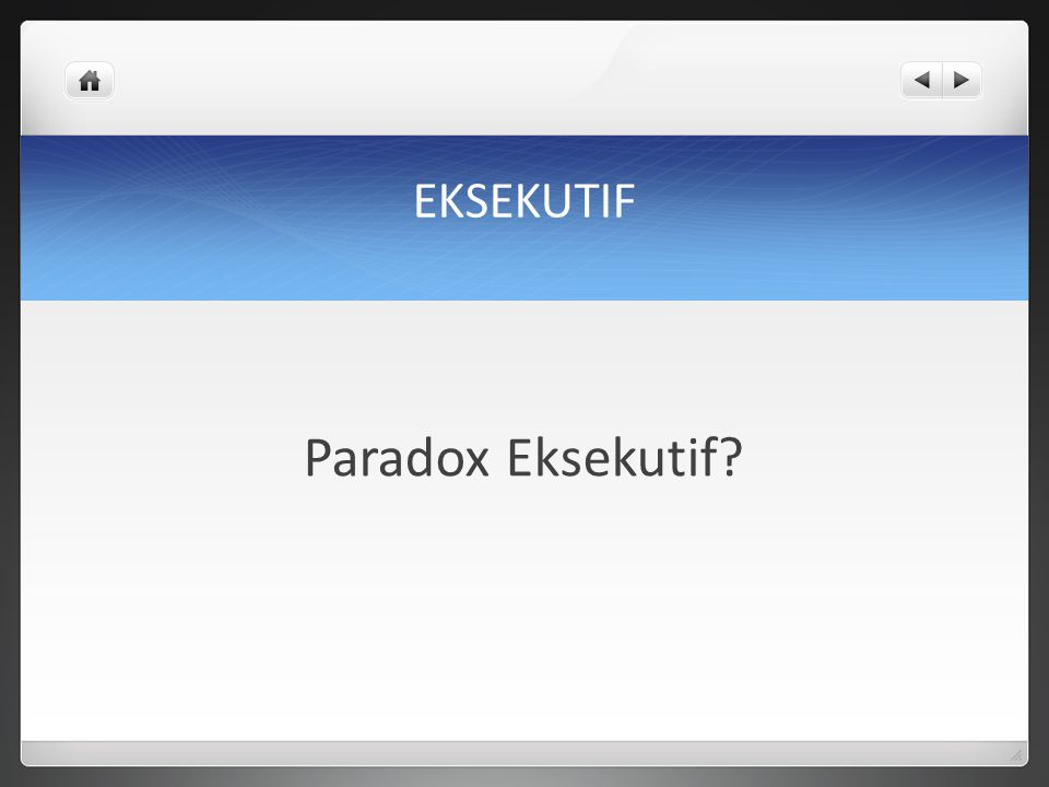 EKSEKUTIF Paradox Eksekutif?