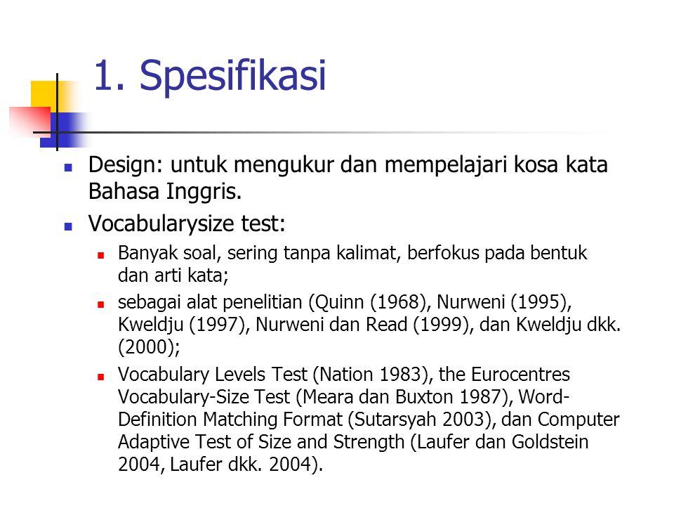1.Spesifikasi Design: untuk mengukur dan mempelajari kosa kata Bahasa Inggris.