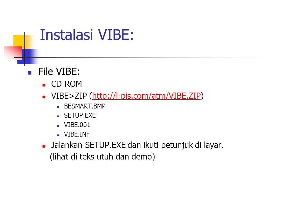 Instalasi VIBE: File VIBE: CD-ROM VIBE>ZIP (http://l-pis.com/atm/VIBE.ZIP)http://l-pis.com/atm/VIBE.ZIP BESMART.BMP SETUP.EXE VIBE.001 VIBE.INF Jalankan SETUP.EXE dan ikuti petunjuk di layar.
