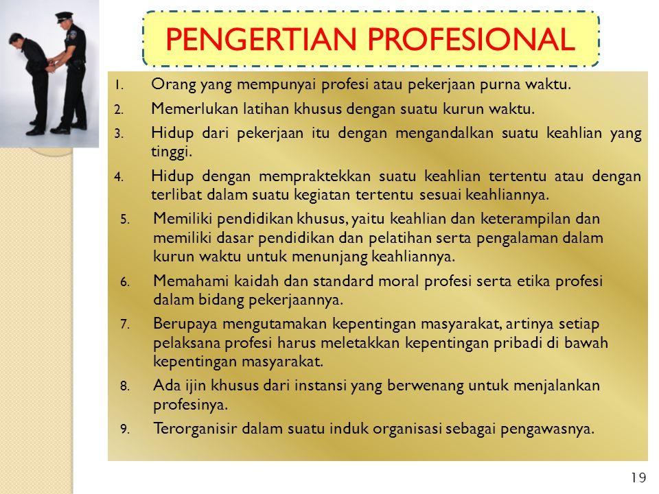 1. Orang yang mempunyai profesi atau pekerjaan purna waktu. 2. Memerlukan latihan khusus dengan suatu kurun waktu. 3. Hidup dari pekerjaan itu dengan