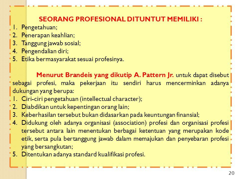 SEORANG PROFESIONAL DITUNTUT MEMILIKI : 1.Pengetahuan; 2.Penerapan keahlian; 3.Tanggung jawab sosial; 4.Pengendalian diri; 5.Etika bermasyarakat sesua