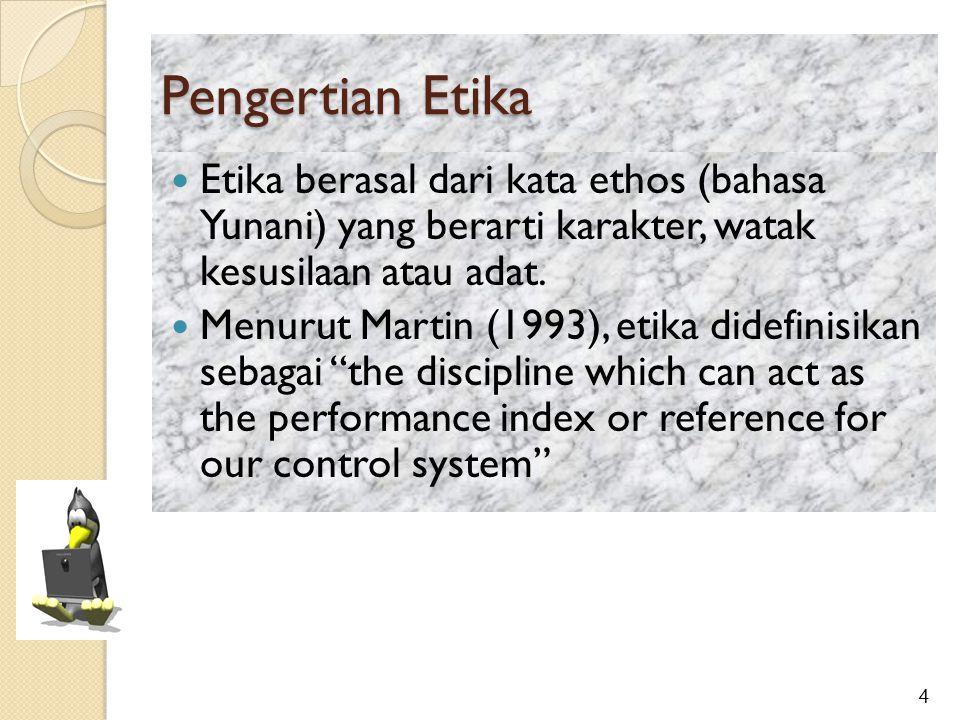 Pengertian Etika Etika berasal dari kata ethos (bahasa Yunani) yang berarti karakter, watak kesusilaan atau adat. Menurut Martin (1993), etika didefin