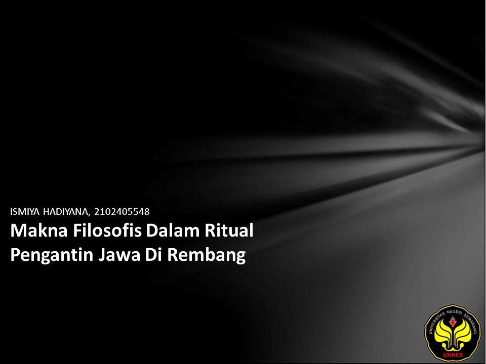 ISMIYA HADIYANA, 2102405548 Makna Filosofis Dalam Ritual Pengantin Jawa Di Rembang