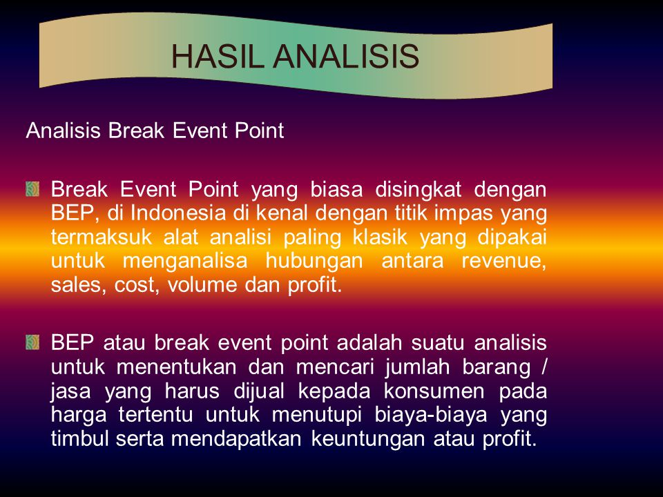 Analisis Break Event Point Break Event Point yang biasa disingkat dengan BEP, di Indonesia di kenal dengan titik impas yang termaksuk alat analisi pal