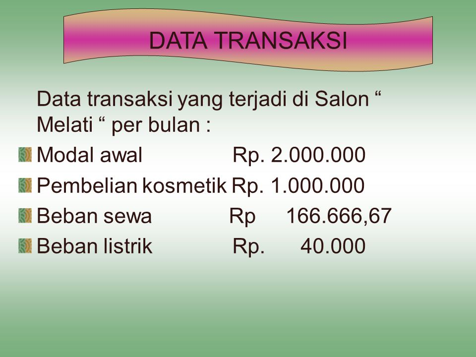 "Data transaksi yang terjadi di Salon "" Melati "" per bulan : Modal awal Rp. 2.000.000 Pembelian kosmetik Rp. 1.000.000 Beban sewa Rp 166.666,67 Beban l"