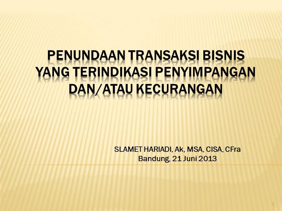 SLAMET HARIADI, Ak, MSA, CISA, CFra Bandung, 21 Juni 2013 1