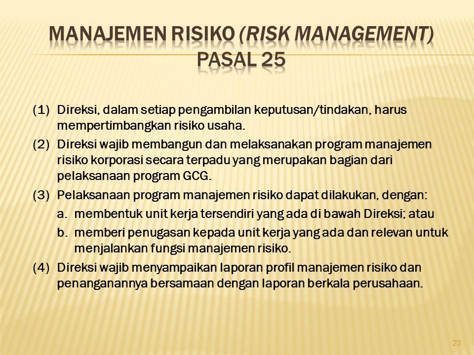 (1)Direksi, dalam setiap pengambilan keputusan/tindakan, harus mempertimbangkan risiko usaha. (2)Direksi wajib membangun dan melaksanakan program mana