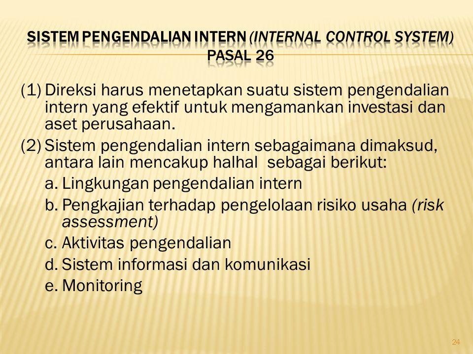 (1)Direksi harus menetapkan suatu sistem pengendalian intern yang efektif untuk mengamankan investasi dan aset perusahaan. (2)Sistem pengendalian inte