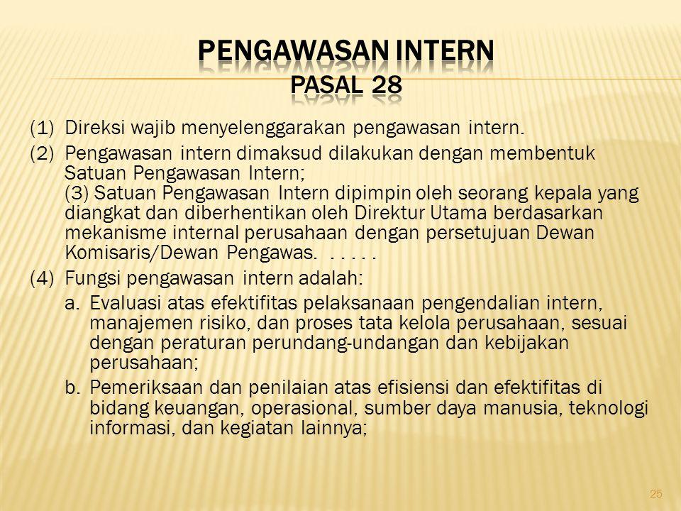 (1)Direksi wajib menyelenggarakan pengawasan intern. (2)Pengawasan intern dimaksud dilakukan dengan membentuk Satuan Pengawasan Intern; (3) Satuan Pen