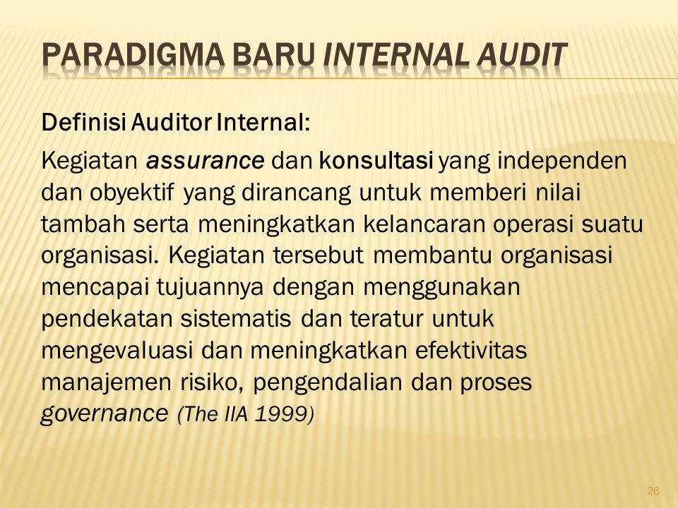 Definisi Auditor Internal: Kegiatan assurance dan konsultasi yang independen dan obyektif yang dirancang untuk memberi nilai tambah serta meningkatkan