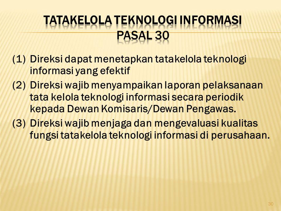(1)Direksi dapat menetapkan tatakelola teknologi informasi yang efektif (2)Direksi wajib menyampaikan laporan pelaksanaan tata kelola teknologi inform