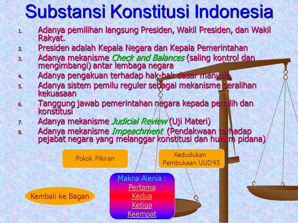 Substansi Konstitusi Indonesia 1. Adanya pemilihan langsung Presiden, Wakil Presiden, dan Wakil Rakyat. 2. Presiden adalah Kepala Negara dan Kepala Pe