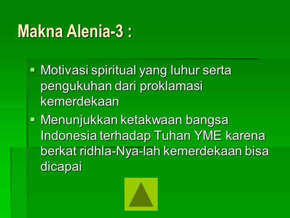 Makna Alenia-3 :  Motivasi spiritual yang luhur serta pengukuhan dari proklamasi kemerdekaan  Menunjukkan ketakwaan bangsa Indonesia terhadap Tuhan