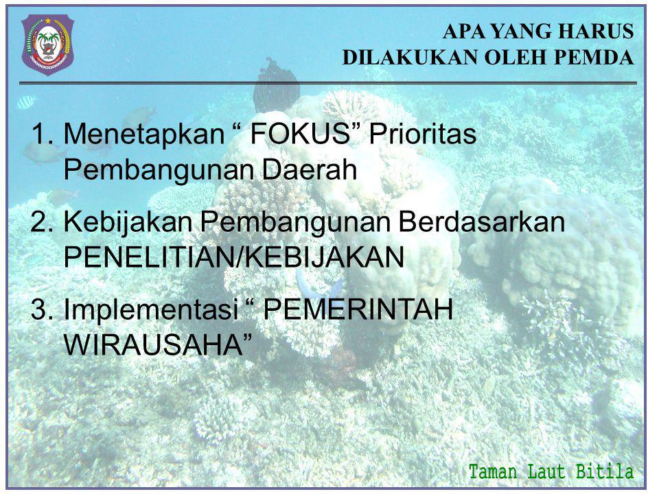 1.Menetapkan FOKUS Prioritas Pembangunan Daerah 2.Kebijakan Pembangunan Berdasarkan PENELITIAN/KEBIJAKAN 3.Implementasi PEMERINTAH WIRAUSAHA APA YANG HARUS DILAKUKAN OLEH PEMDA